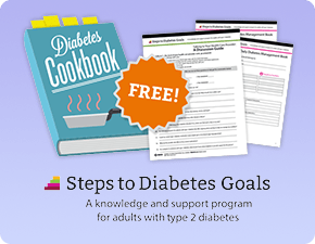 Visit Steps to Diabetes Goals, a knowledge and support program for adults with type 2 diabetes, and get a free diabetes cookbook